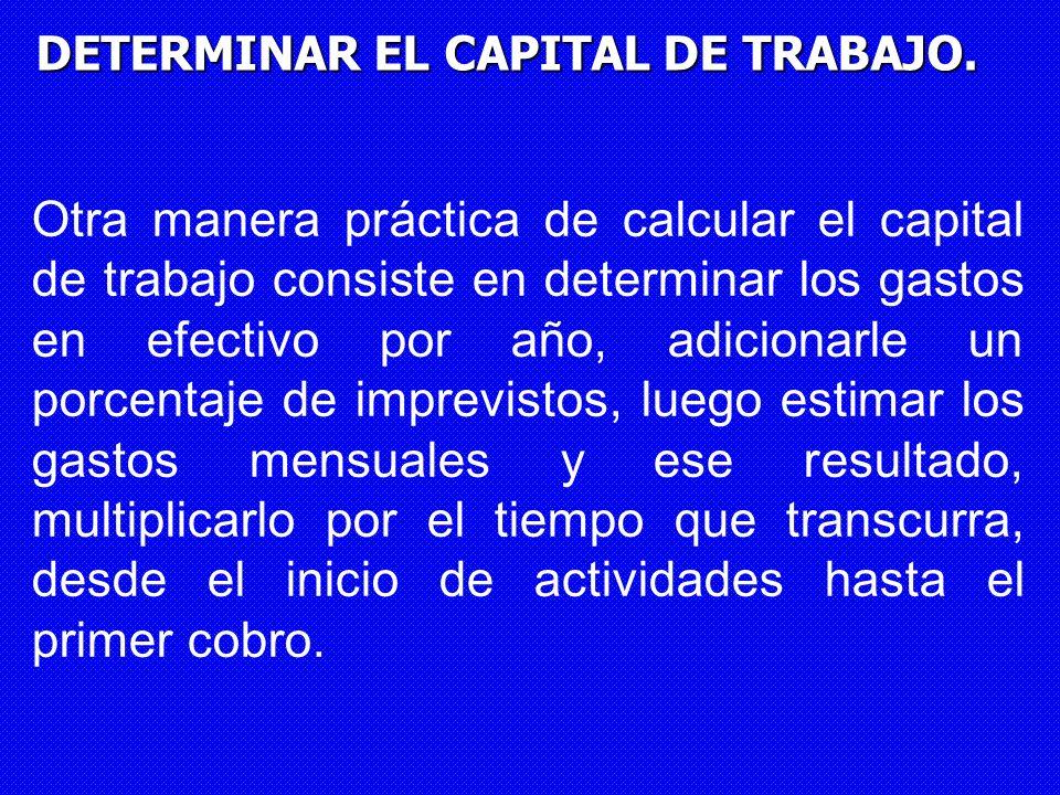 DETERMINAR EL CAPITAL DE TRABAJO. Otra manera práctica de calcular el capital de trabajo consiste en determinar los gastos en efectivo por año, adicio