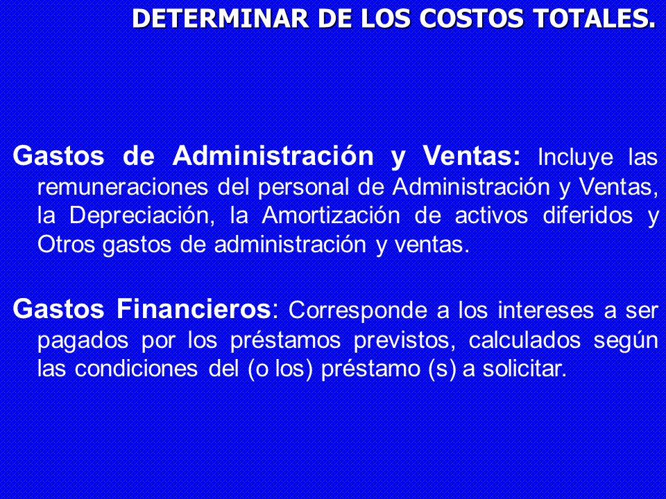 DETERMINAR DE LOS COSTOS TOTALES. Gastos de Administración y Ventas: Incluye las remuneraciones del personal de Administración y Ventas, la Depreciaci