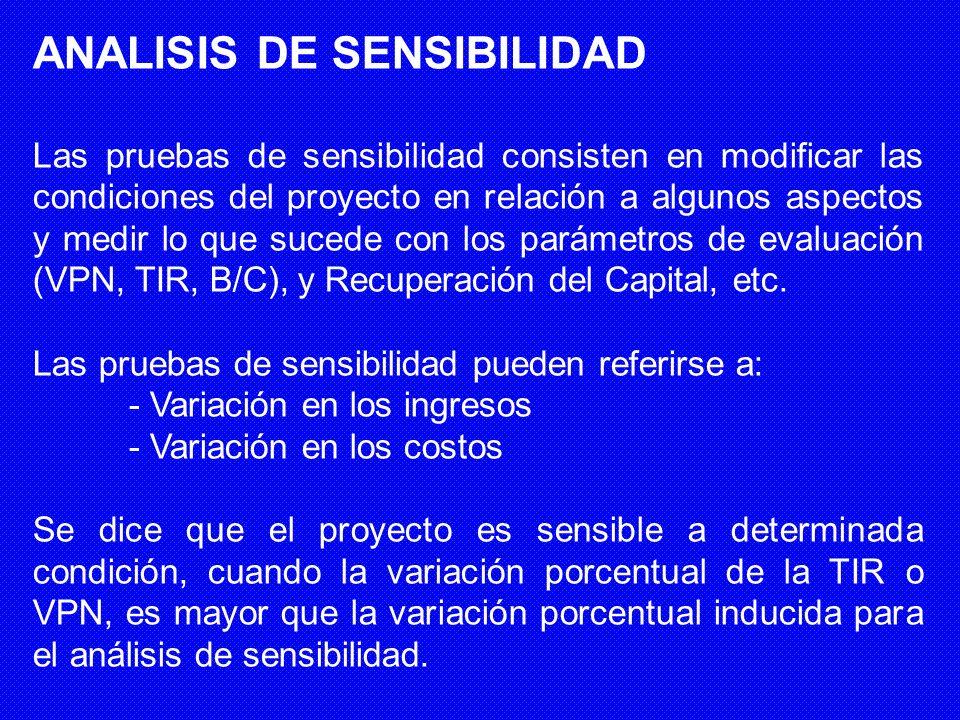 ANALISIS DE SENSIBILIDAD Las pruebas de sensibilidad consisten en modificar las condiciones del proyecto en relación a algunos aspectos y medir lo que