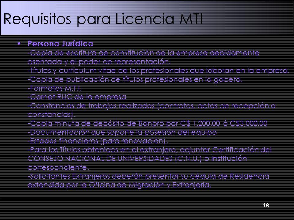 Requisitos para Licencia MTI Persona Jurídica -Copia de escritura de constitución de la empresa debidamente asentada y el poder de representación. -Tí
