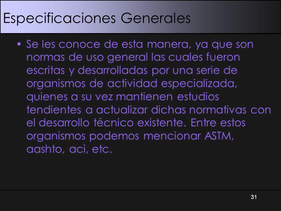 Especificaciones Generales Se les conoce de esta manera, ya que son normas de uso general las cuales fueron escritas y desarrolladas por una serie de
