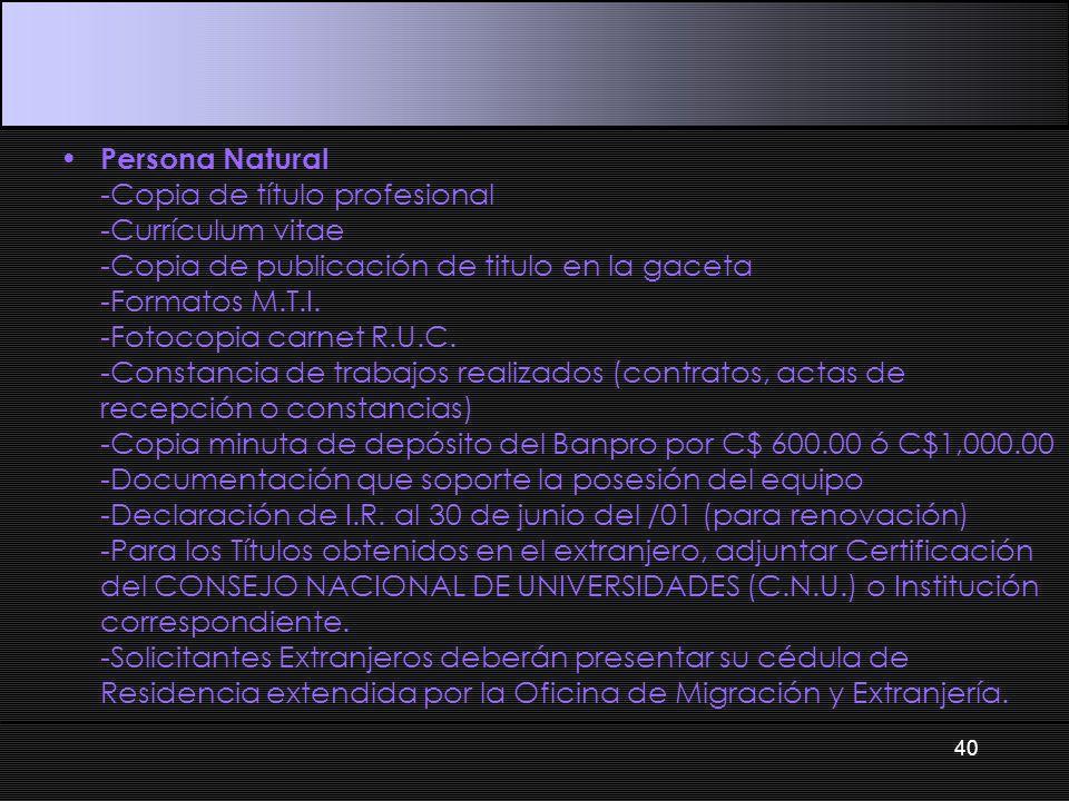 Persona Natural -Copia de título profesional -Currículum vitae -Copia de publicación de titulo en la gaceta -Formatos M.T.I. -Fotocopia carnet R.U.C.