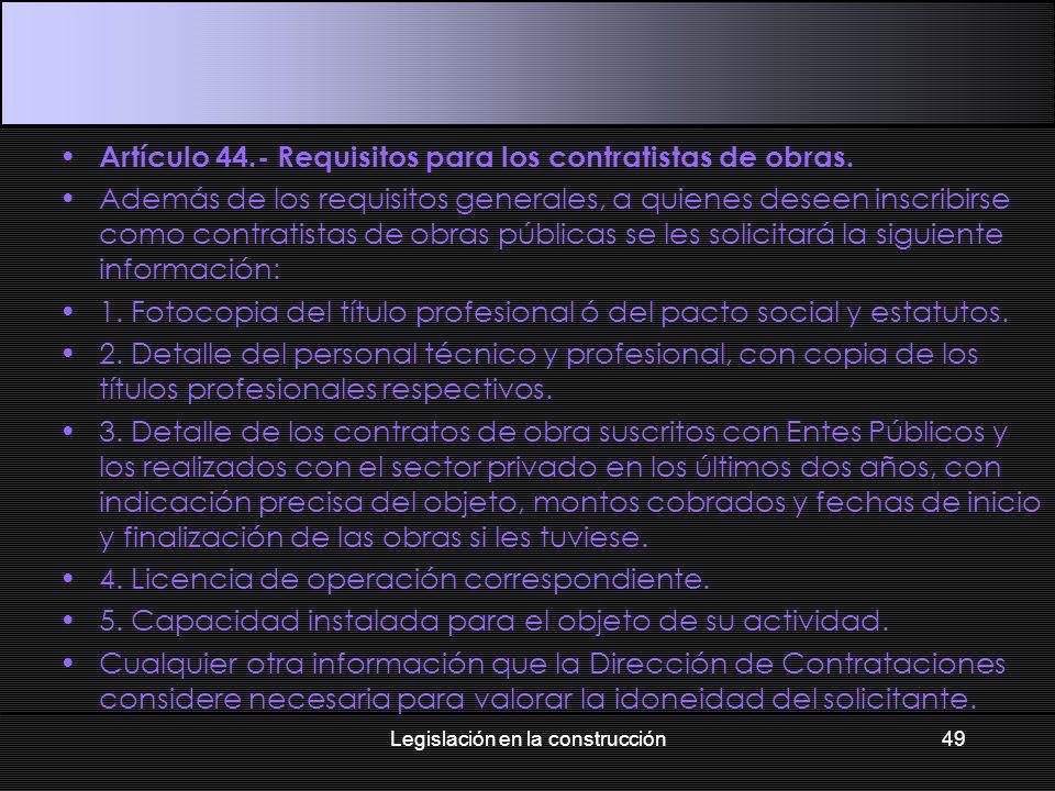 Artículo 44.- Requisitos para los contratistas de obras. Además de los requisitos generales, a quienes deseen inscribirse como contratistas de obras p