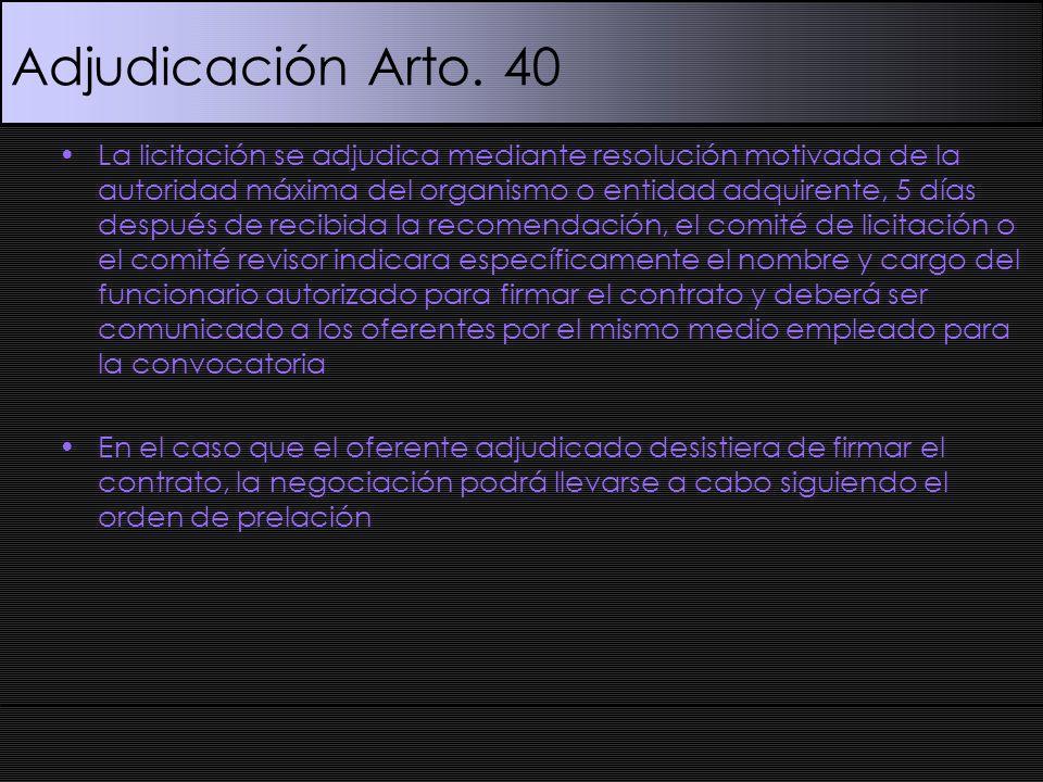 Adjudicación Arto. 40 La licitación se adjudica mediante resolución motivada de la autoridad máxima del organismo o entidad adquirente, 5 días después