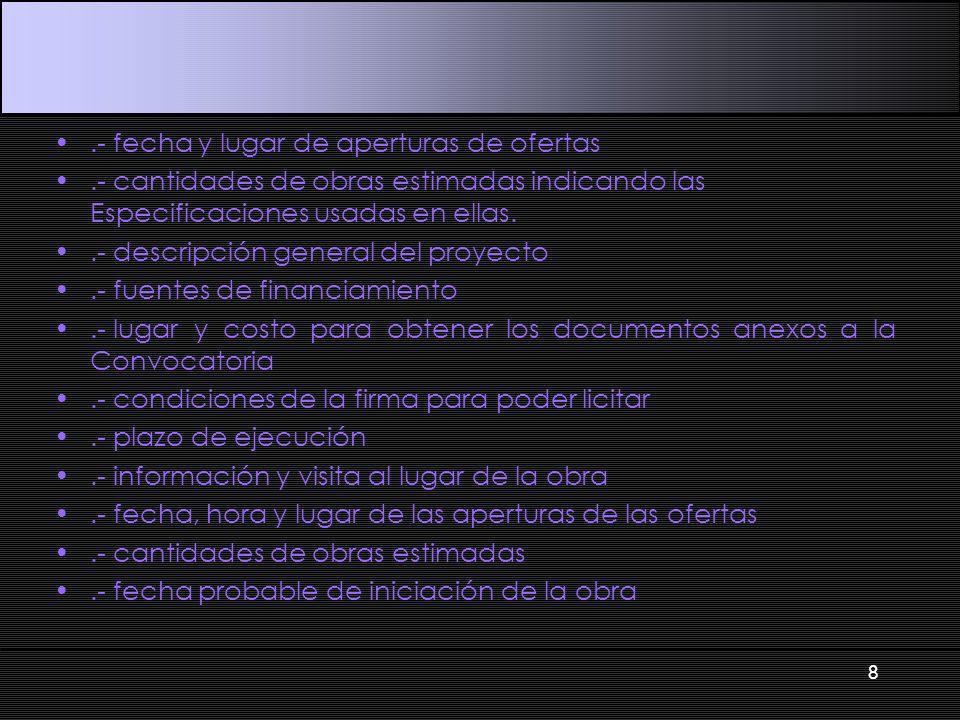 .- fecha y lugar de aperturas de ofertas.- cantidades de obras estimadas indicando las Especificaciones usadas en ellas..- descripción general del pro
