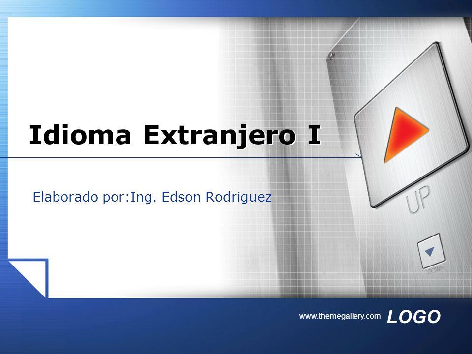 LOGO www.themegallery.com Elaborado por:Ing. Edson Rodriguez Idioma Extranjero I
