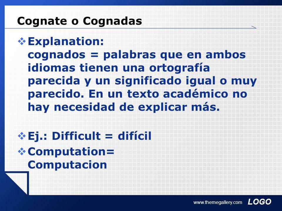 LOGO www.themegallery.com Cognate o Cognadas Explanation: cognados = palabras que en ambos idiomas tienen una ortografía parecida y un significado igu