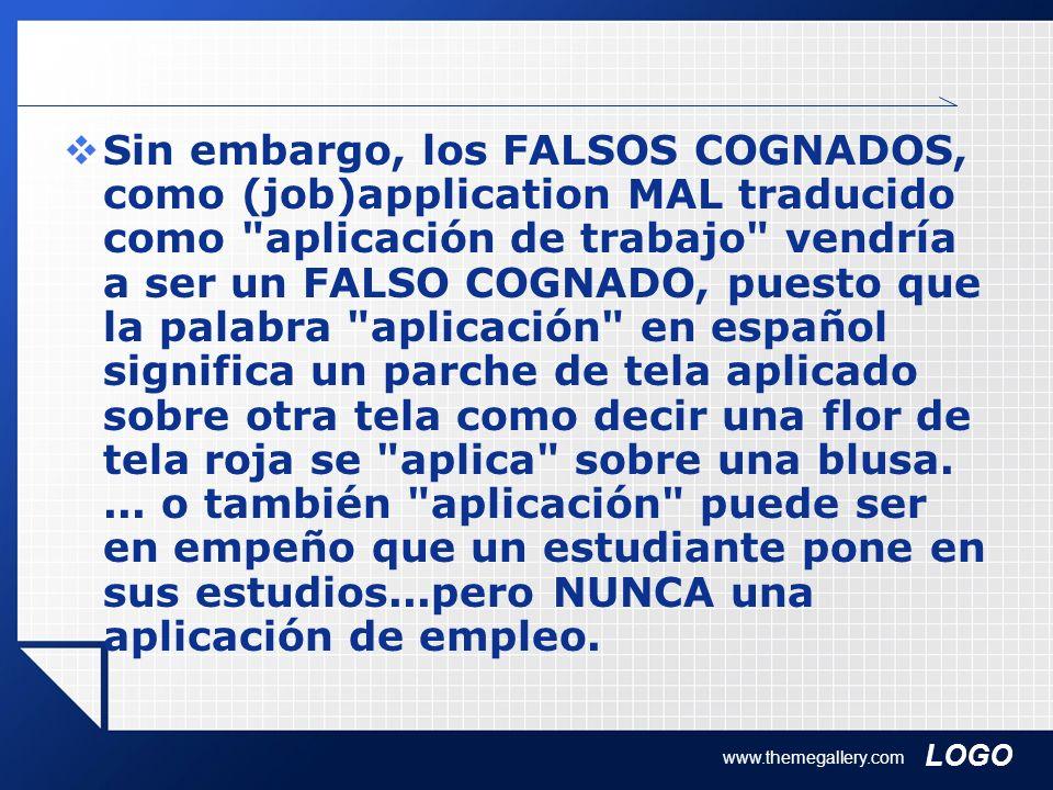 LOGO www.themegallery.com Sin embargo, los FALSOS COGNADOS, como (job)application MAL traducido como