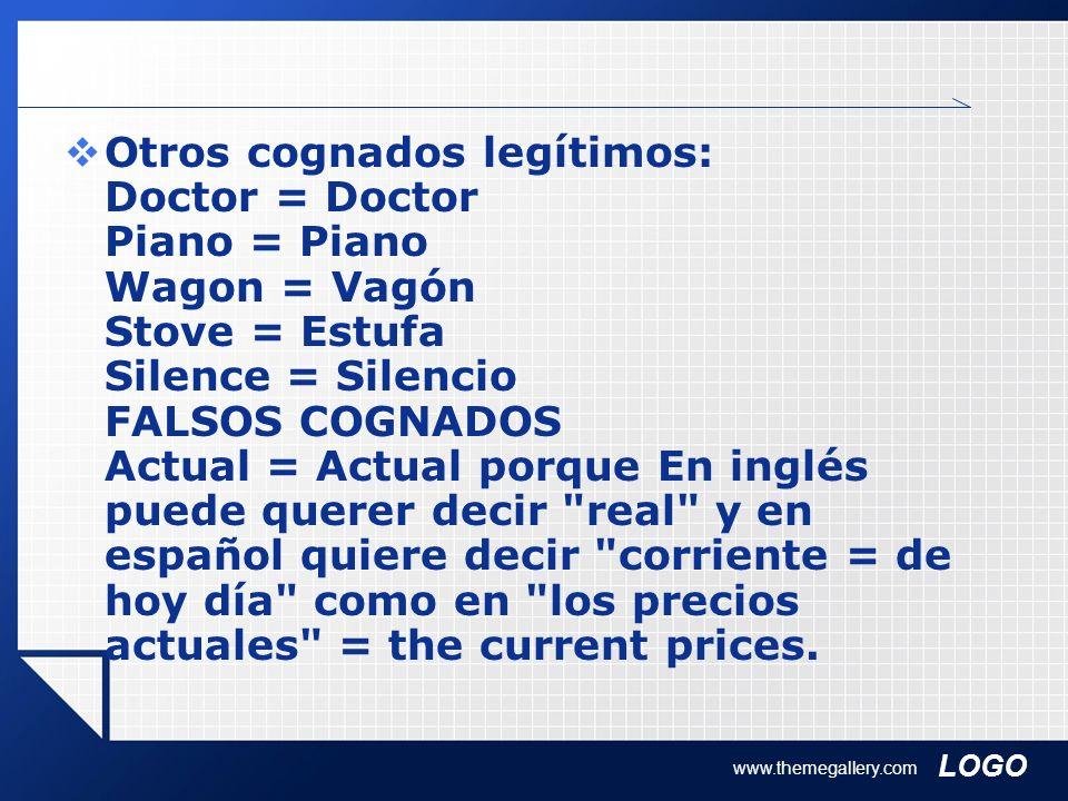 LOGO www.themegallery.com Otros cognados legítimos: Doctor = Doctor Piano = Piano Wagon = Vagón Stove = Estufa Silence = Silencio FALSOS COGNADOS Actu