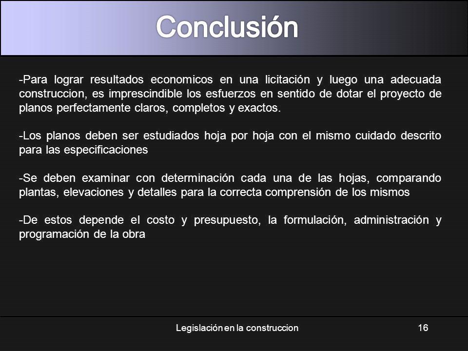 16Legislación en la construccion -Para lograr resultados economicos en una licitación y luego una adecuada construccion, es imprescindible los esfuerz