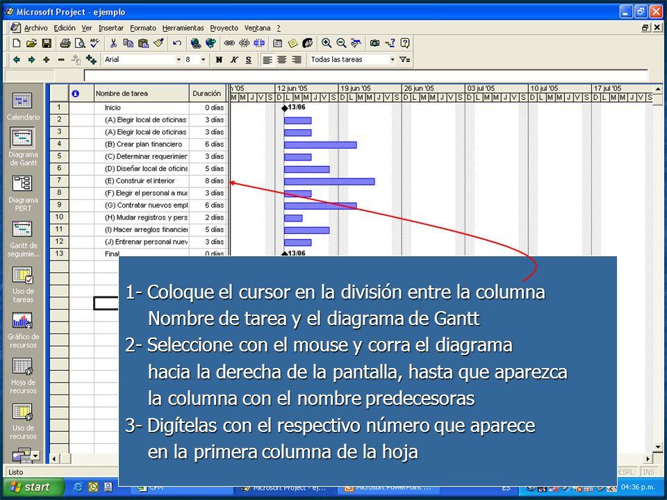 1- Coloque el cursor en la división entre la columna Nombre de tarea y el diagrama de Gantt Nombre de tarea y el diagrama de Gantt 2- Seleccione con e