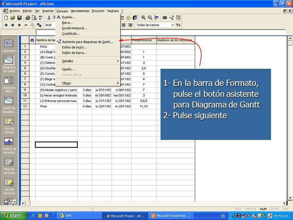 1- En la barra de Formato, pulse el botón asistente pulse el botón asistente para Diagrama de Gantt para Diagrama de Gantt 2- Pulse siguiente