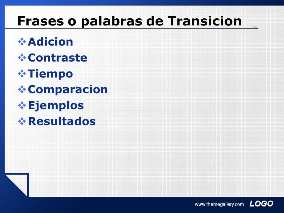 LOGO Frases o palabras de Transicion Adicion Contraste Tiempo Comparacion Ejemplos Resultados www.themegallery.com