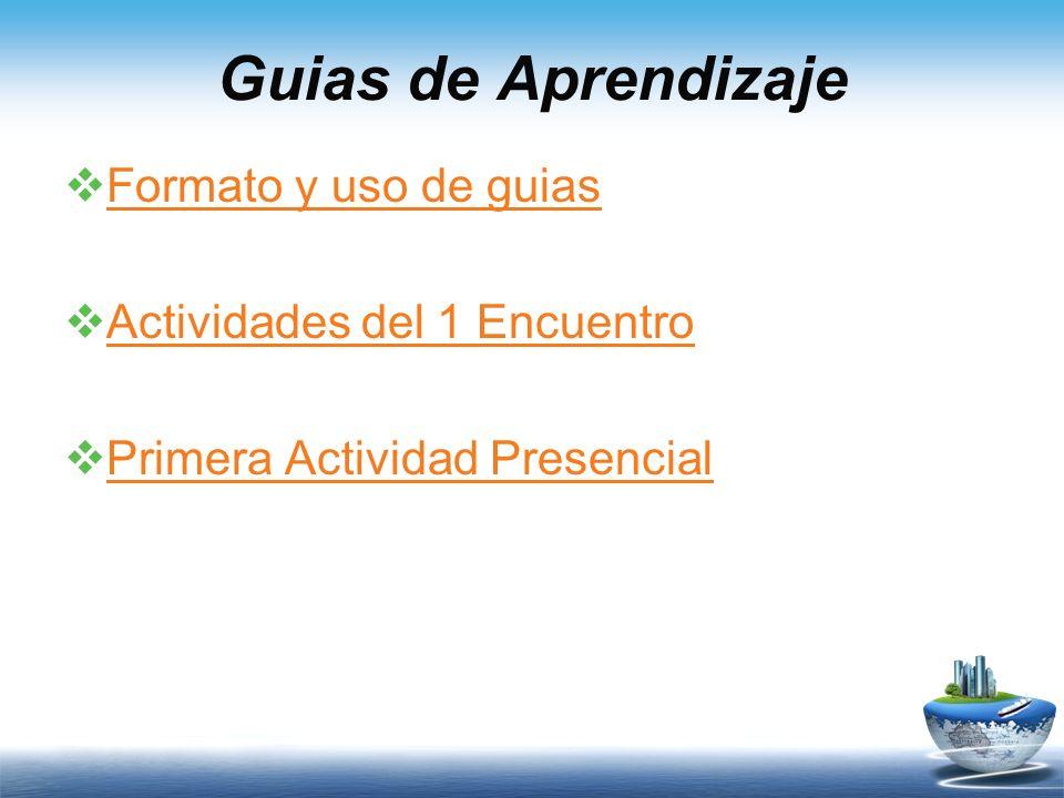 Guias de Aprendizaje Formato y uso de guias Actividades del 1 Encuentro Primera Actividad Presencial