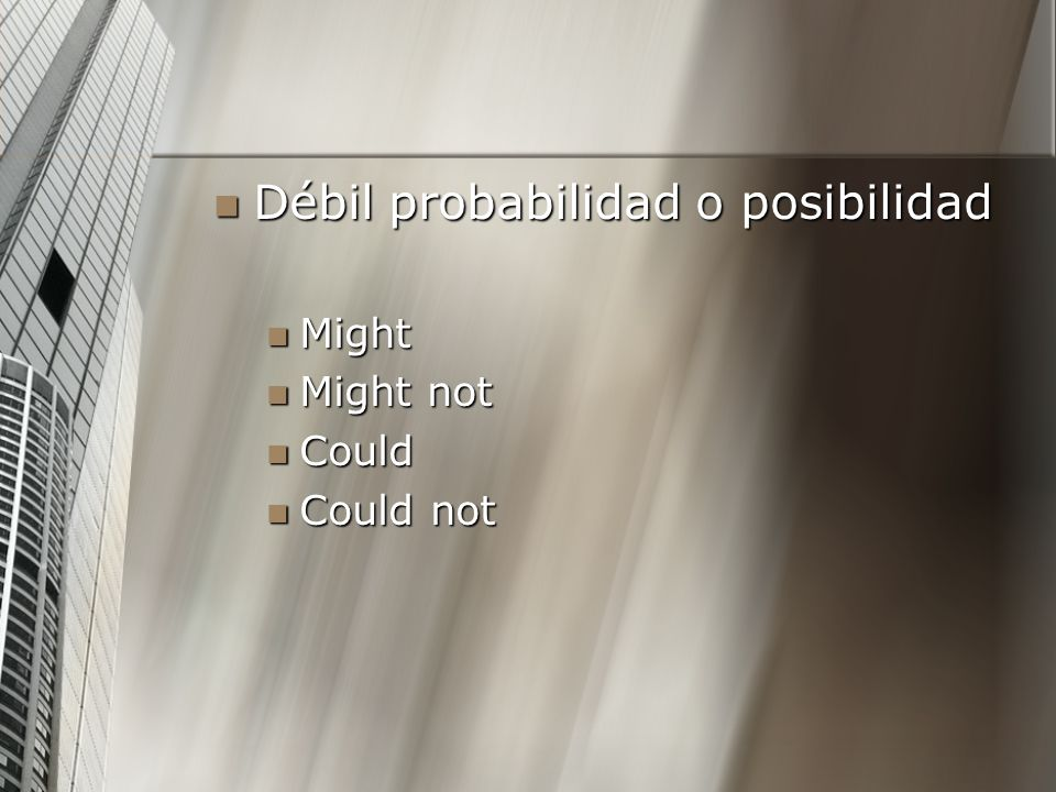 Débil probabilidad o posibilidad Débil probabilidad o posibilidad Might Might Might not Might not Could Could Could not Could not