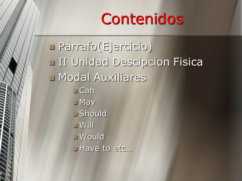 Contenidos Parrafo(Ejercicio) Parrafo(Ejercicio) II Unidad Descipcion Fisica II Unidad Descipcion Fisica Modal Auxiliares Modal Auxiliares Can Can May May Should Should Will Will Would Would Have to etc… Have to etc…
