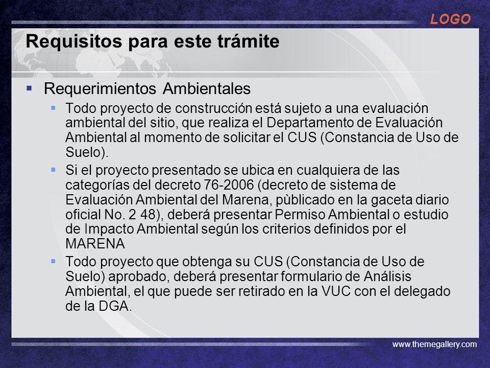 LOGO www.themegallery.com Requisitos para este trámite Requerimientos Ambientales Todo proyecto de construcción está sujeto a una evaluación ambiental del sitio, que realiza el Departamento de Evaluación Ambiental al momento de solicitar el CUS (Constancia de Uso de Suelo).
