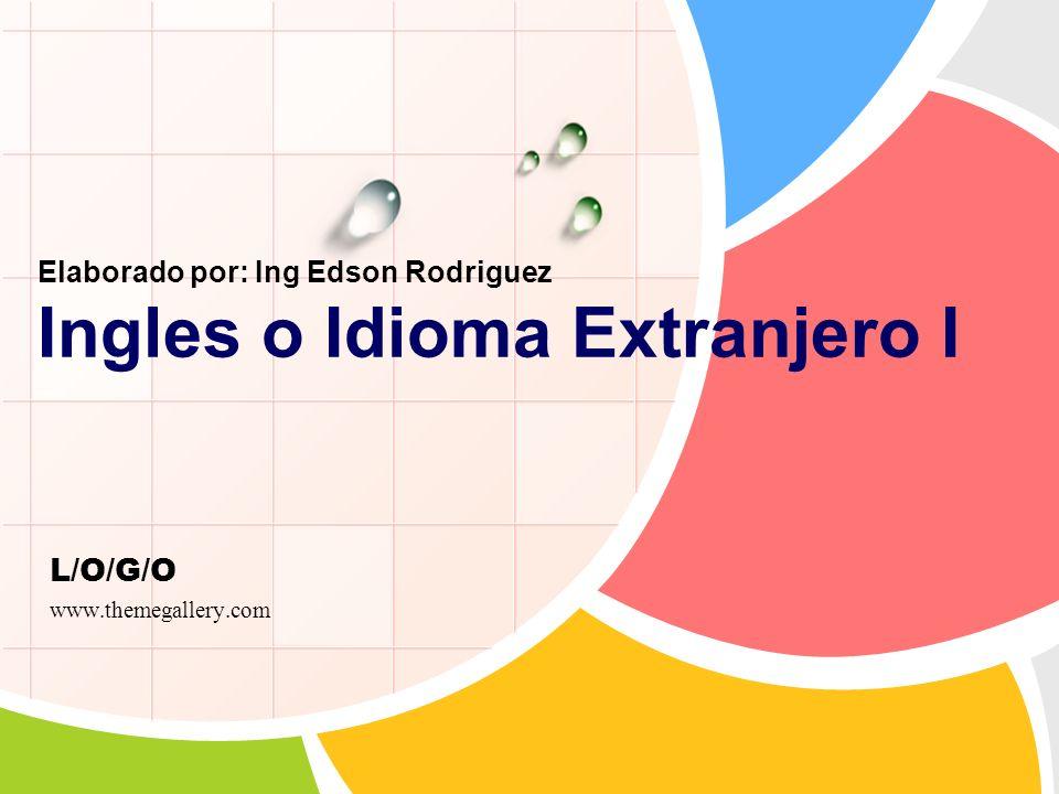 L/O/G/O Elaborado por: Ing Edson Rodriguez Ingles o Idioma Extranjero I www.themegallery.com