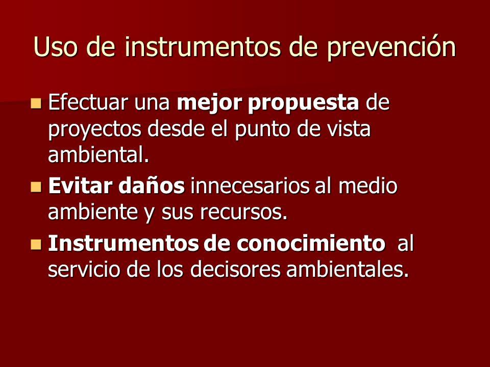 Uso de instrumentos de prevención Efectuar una mejor propuesta de proyectos desde el punto de vista ambiental. Efectuar una mejor propuesta de proyect
