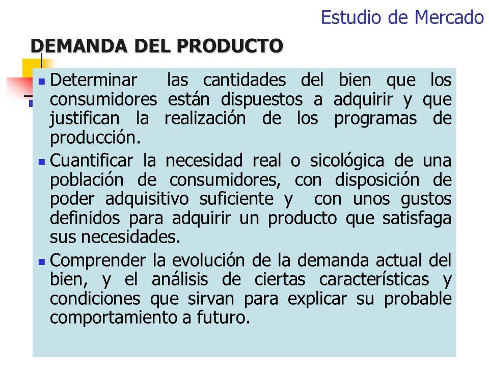 DEMANDA DEL PRODUCTO Determinar las cantidades del bien que los consumidores están dispuestos a adquirir y que justifican la realización de los progra