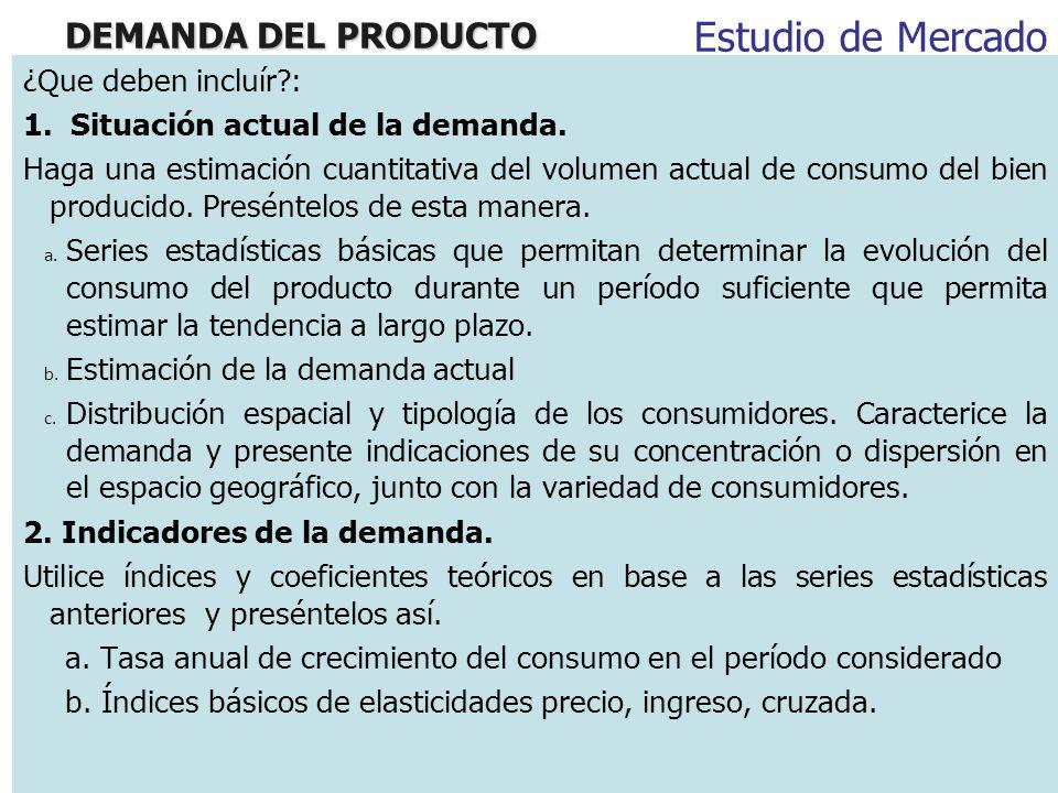 DEMANDA DEL PRODUCTO ¿Que deben incluír?: 1. Situación actual de la demanda. Haga una estimación cuantitativa del volumen actual de consumo del bien p