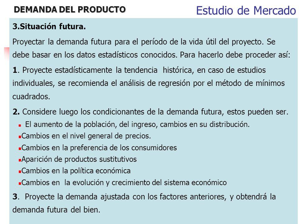 DEMANDA DEL PRODUCTO 3.Situación futura. Proyectar la demanda futura para el período de la vida útil del proyecto. Se debe basar en los datos estadíst