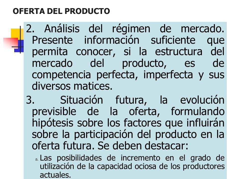 OFERTA DEL PRODUCTO 2. Análisis del régimen de mercado. Presente información suficiente que permita conocer, si la estructura del mercado del producto