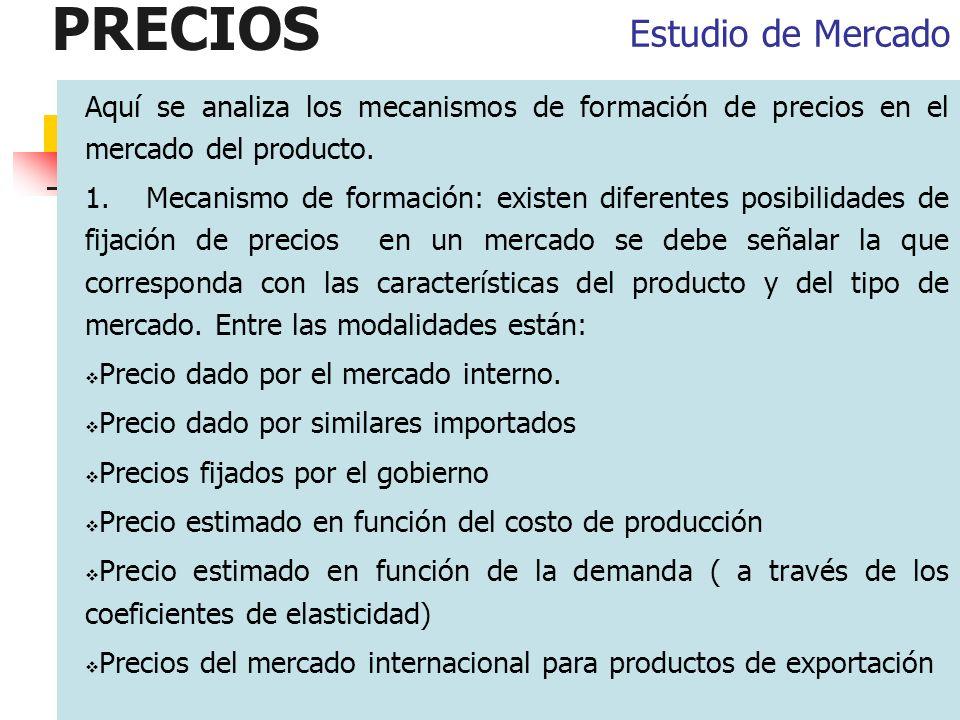 PRECIOS Aquí se analiza los mecanismos de formación de precios en el mercado del producto. 1. Mecanismo de formación: existen diferentes posibilidades