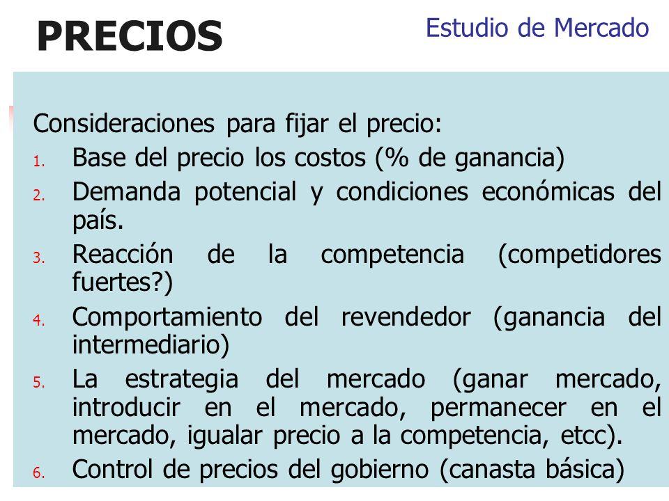 PRECIOS Consideraciones para fijar el precio: 1. Base del precio los costos (% de ganancia) 2. Demanda potencial y condiciones económicas del país. 3.
