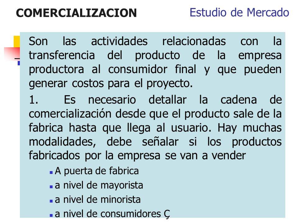 COMERCIALIZACION Son las actividades relacionadas con la transferencia del producto de la empresa productora al consumidor final y que pueden generar