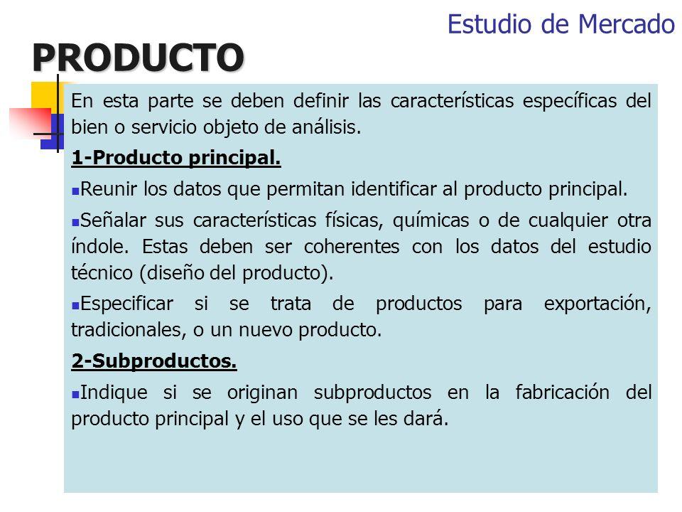 PRODUCTO En esta parte se deben definir las características específicas del bien o servicio objeto de análisis. 1-Producto principal. Reunir los datos