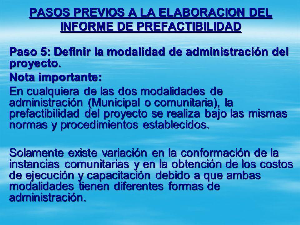 PASOS PREVIOS A LA ELABORACION DEL INFORME DE PREFACTIBILIDAD Paso 5: Definir la modalidad de administración del proyecto. (i)Administración bajo la r
