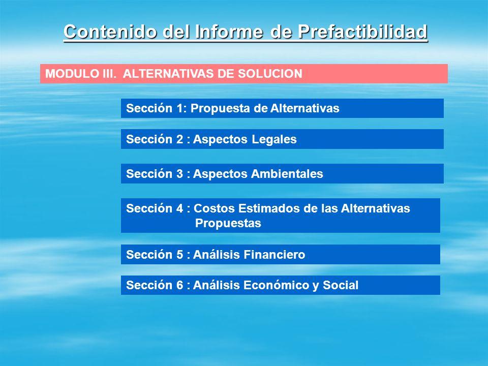 Contenido del Informe de Prefactibilidad MODULO I. INFORMACION GENERAL Sección 1: Datos Generales del Proyecto Sección 2 : Ubicación del Proyecto Secc