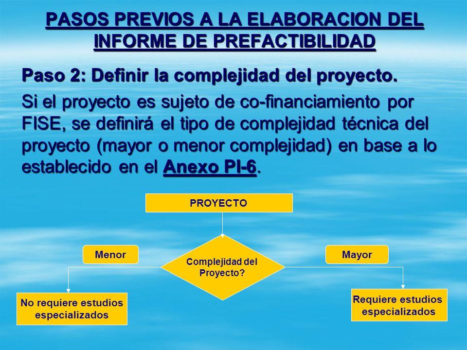 PASOS PREVIOS A LA ELABORACION DEL INFORME DE PREFACTIBILIDAD Paso 1: Verificar el cumplimiento de criterios de elegibilidad generales y específicos.