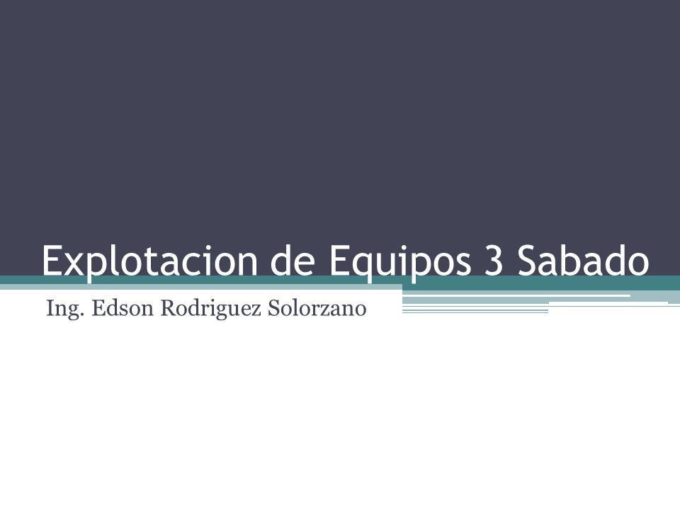 Explotacion de Equipos 3 Sabado Ing. Edson Rodriguez Solorzano