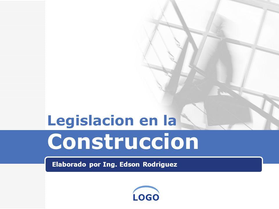 LOGO Legislacion en la Construccion Elaborado por Ing. Edson Rodriguez
