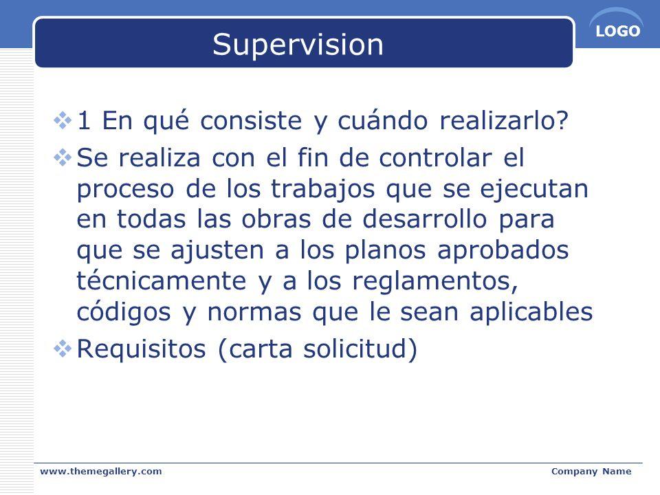 LOGO www.themegallery.comCompany Name Supervision 1 En qué consiste y cuándo realizarlo? Se realiza con el fin de controlar el proceso de los trabajos