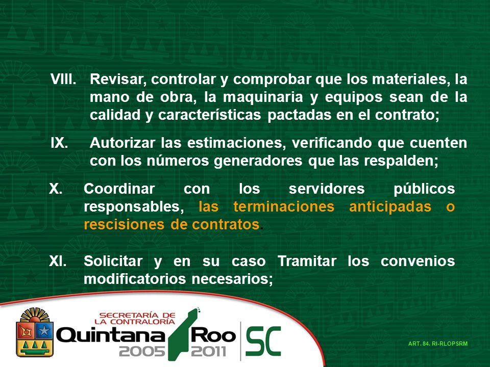 VIII.Revisar, controlar y comprobar que los materiales, la mano de obra, la maquinaria y equipos sean de la calidad y características pactadas en el c