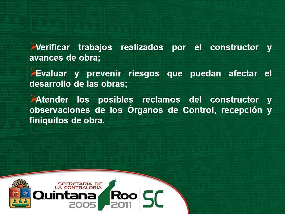 Verificar trabajos realizados por el constructor y avances de obra; Evaluar y prevenir riesgos que puedan afectar el desarrollo de las obras; Atender