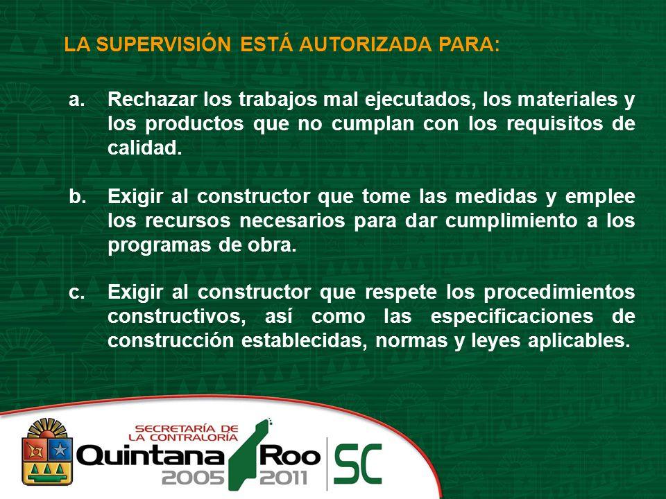 LA SUPERVISIÓN ESTÁ AUTORIZADA PARA: a.Rechazar los trabajos mal ejecutados, los materiales y los productos que no cumplan con los requisitos de calid