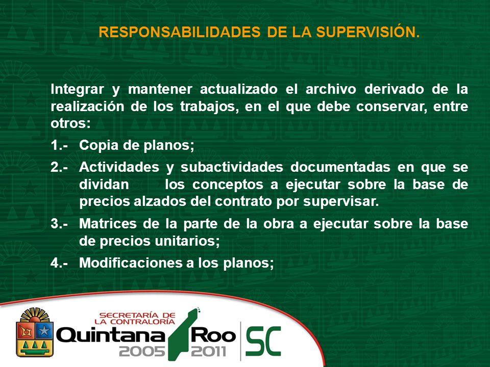 RESPONSABILIDADES DE LA SUPERVISIÓN. Integrar y mantener actualizado el archivo derivado de la realización de los trabajos, en el que debe conservar,
