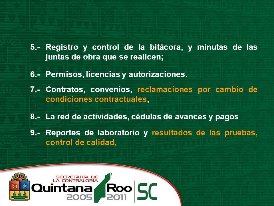 5.-Registro y control de la bitácora, y minutas de las juntas de obra que se realicen; 6.-Permisos, licencias y autorizaciones. 7.-Contratos, convenio