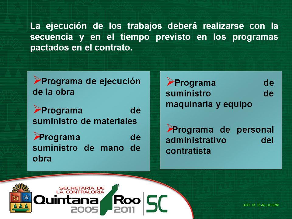 La ejecución de los trabajos deberá realizarse con la secuencia y en el tiempo previsto en los programas pactados en el contrato. Programa de ejecució
