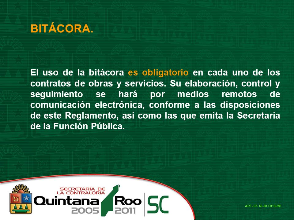 BITÁCORA. El uso de la bitácora es obligatorio en cada uno de los contratos de obras y servicios. Su elaboración, control y seguimiento se hará por me