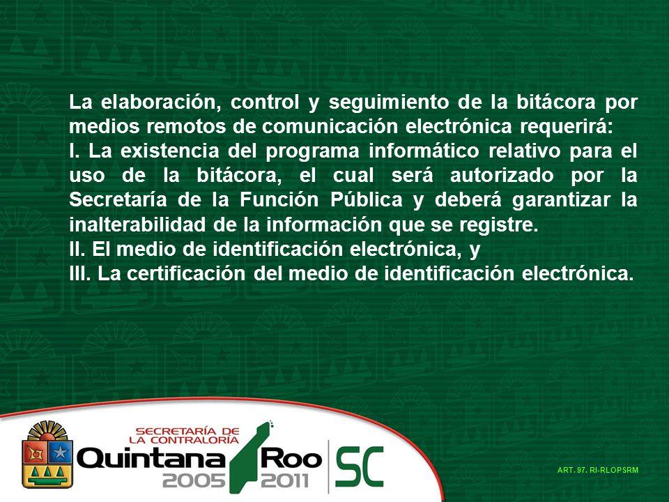 La elaboración, control y seguimiento de la bitácora por medios remotos de comunicación electrónica requerirá: I. La existencia del programa informáti