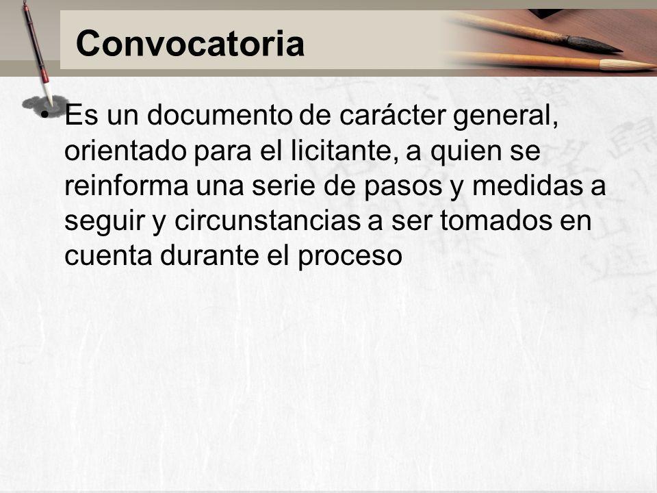 Convocatoria Es un documento de carácter general, orientado para el licitante, a quien se reinforma una serie de pasos y medidas a seguir y circunstancias a ser tomados en cuenta durante el proceso