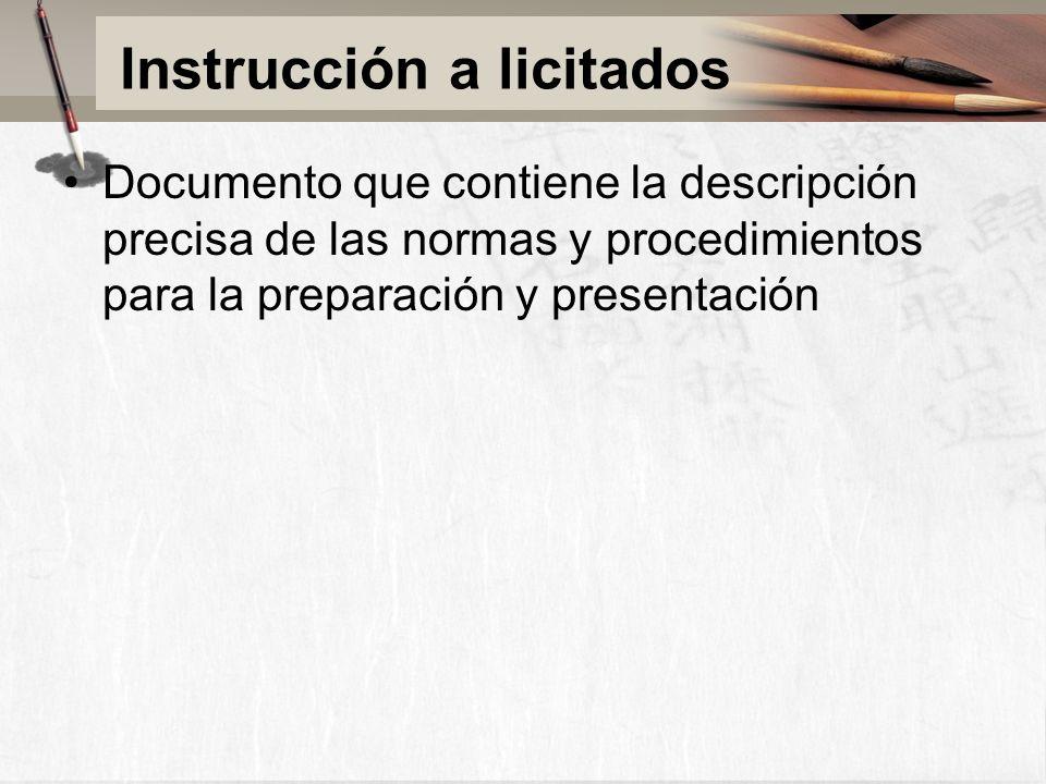Instrucción a licitados Documento que contiene la descripción precisa de las normas y procedimientos para la preparación y presentación