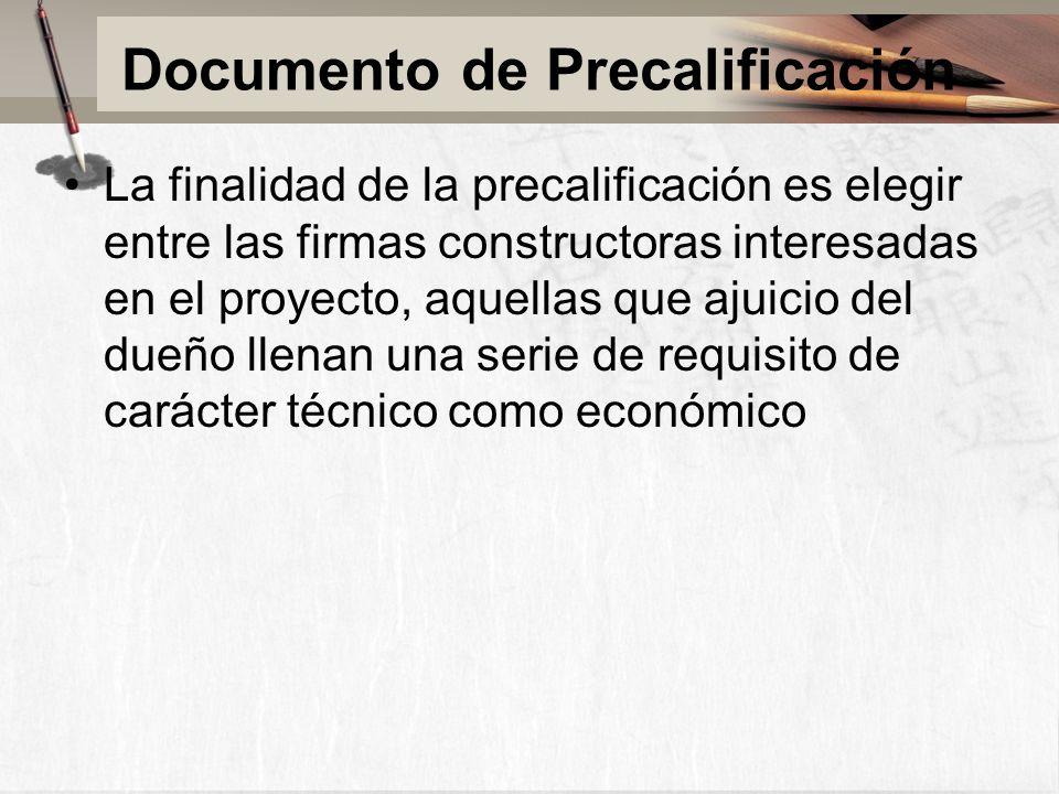 Documento de Precalificación La finalidad de la precalificación es elegir entre las firmas constructoras interesadas en el proyecto, aquellas que ajuicio del dueño llenan una serie de requisito de carácter técnico como económico