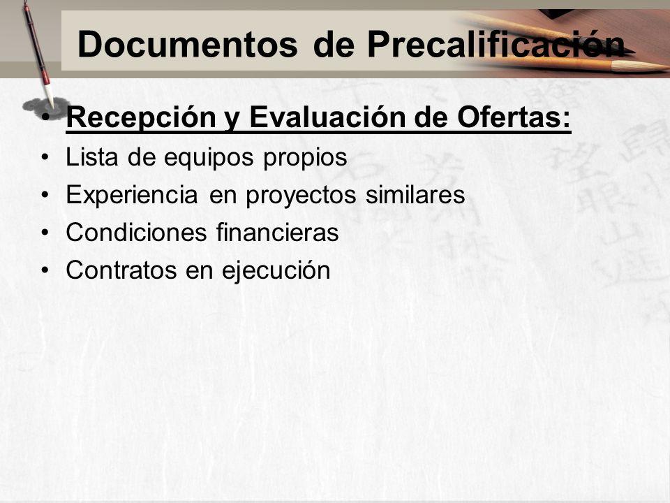 Documentos de Precalificación Recepción y Evaluación de Ofertas: Lista de equipos propios Experiencia en proyectos similares Condiciones financieras Contratos en ejecución