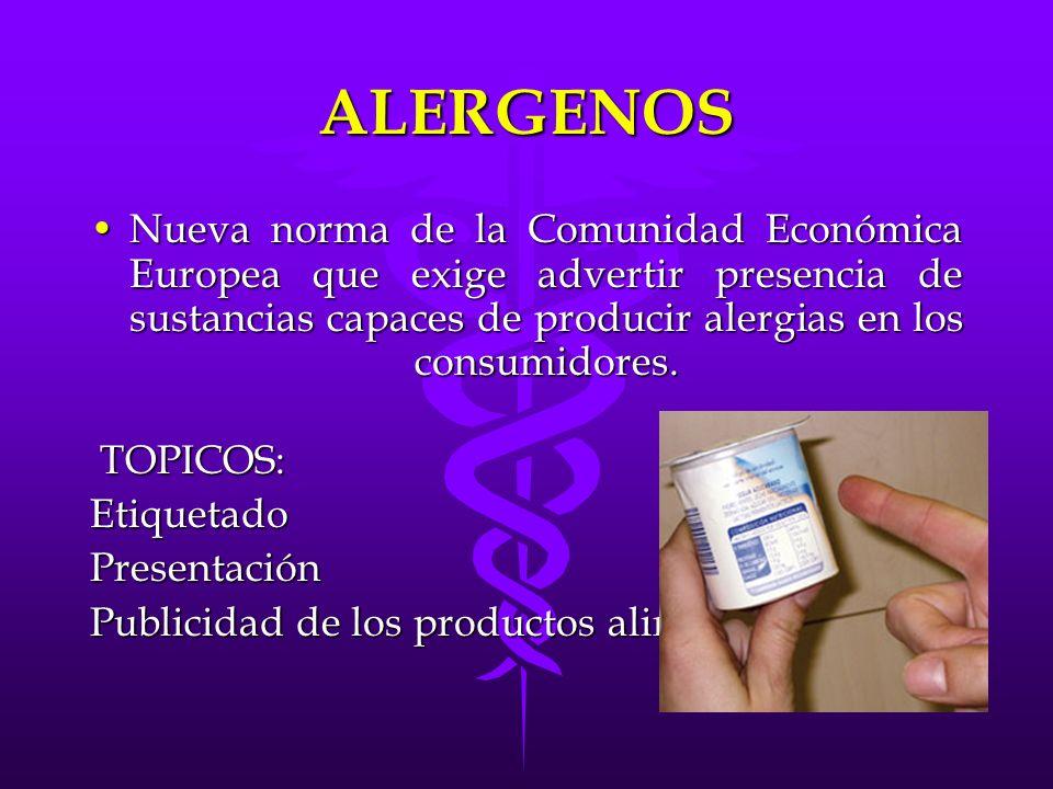 ALERGENOS Nueva norma de la Comunidad Económica Europea que exige advertir presencia de sustancias capaces de producir alergias en los consumidores.Nu